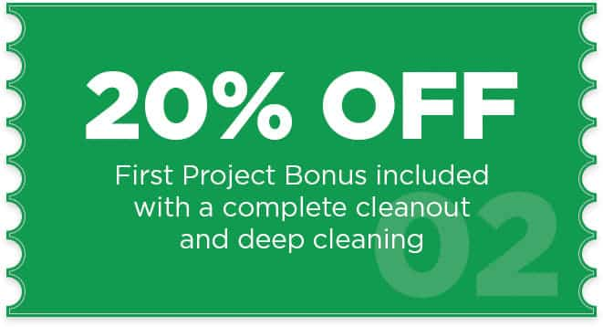 20% OFF First Deep Cleaning, Cleanup or Cleanout Project